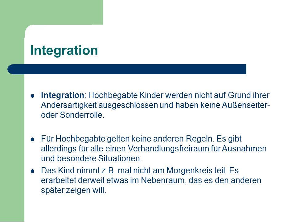 Integration Integration: Hochbegabte Kinder werden nicht auf Grund ihrer Andersartigkeit ausgeschlossen und haben keine Außenseiter- oder Sonderrolle.
