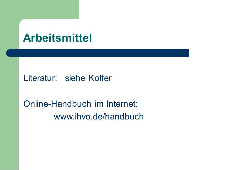 Arbeitsmittel Literatur:siehe Koffer Online-Handbuch im Internet: www.ihvo.de/handbuch