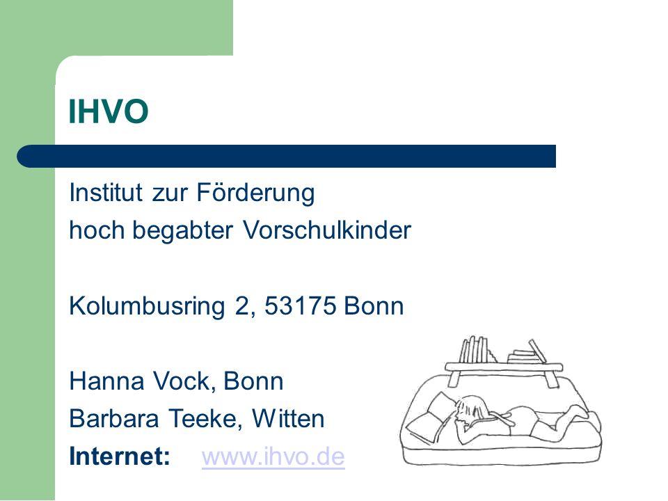 IHVO Institut zur Förderung hoch begabter Vorschulkinder Kolumbusring 2, 53175 Bonn Hanna Vock, Bonn Barbara Teeke, Witten Internet: www.ihvo.dewww.ih