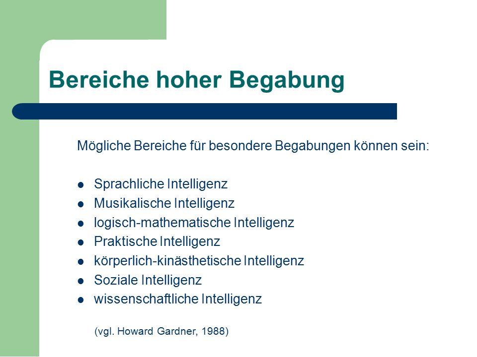 Bereiche hoher Begabung Mögliche Bereiche für besondere Begabungen können sein: Sprachliche Intelligenz Musikalische Intelligenz logisch-mathematische