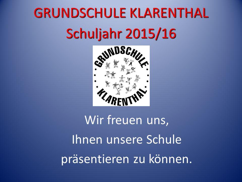 GRUNDSCHULE KLARENTHAL Schuljahr 2015/16 Wir freuen uns, Ihnen unsere Schule präsentieren zu können.