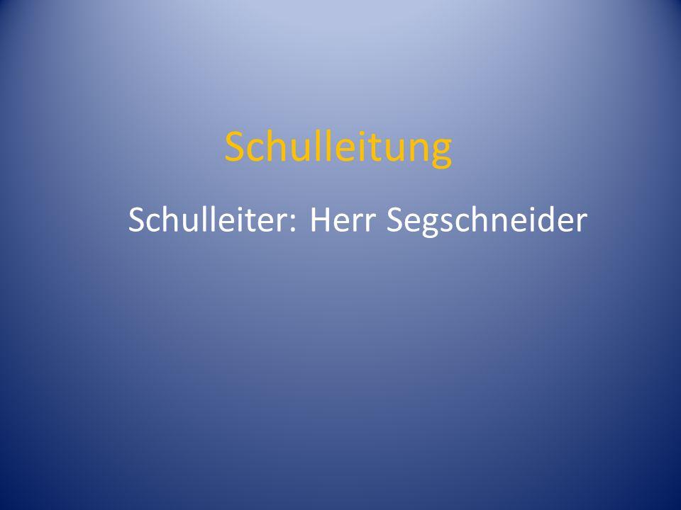 Schulleitung Schulleiter: Herr Segschneider