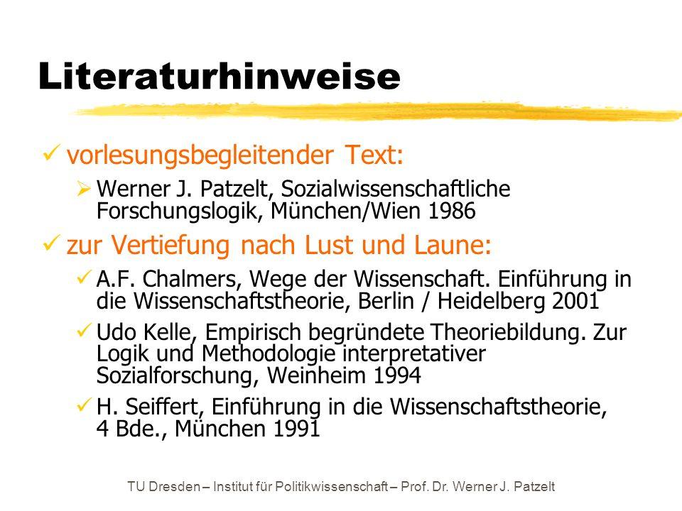 TU Dresden – Institut für Politikwissenschaft – Prof. Dr. Werner J. Patzelt Literaturhinweise vorlesungsbegleitender Text:  Werner J. Patzelt, Sozial