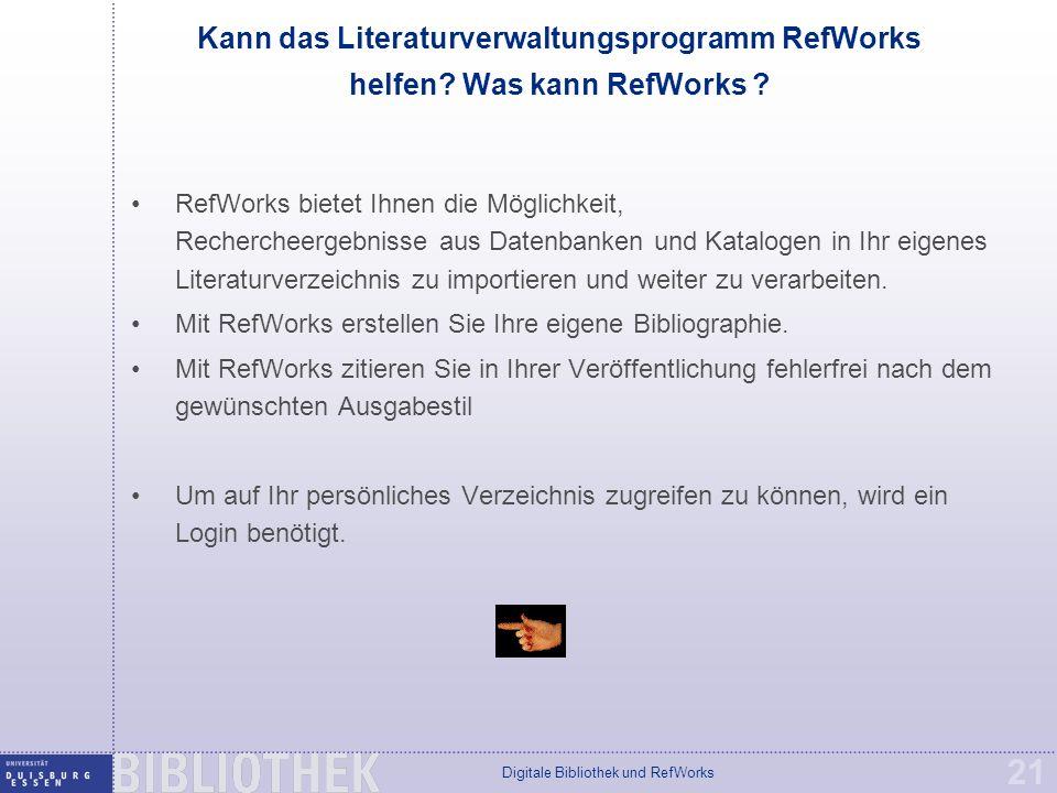Digitale Bibliothek und RefWorks 21 Kann das Literaturverwaltungsprogramm RefWorks helfen.