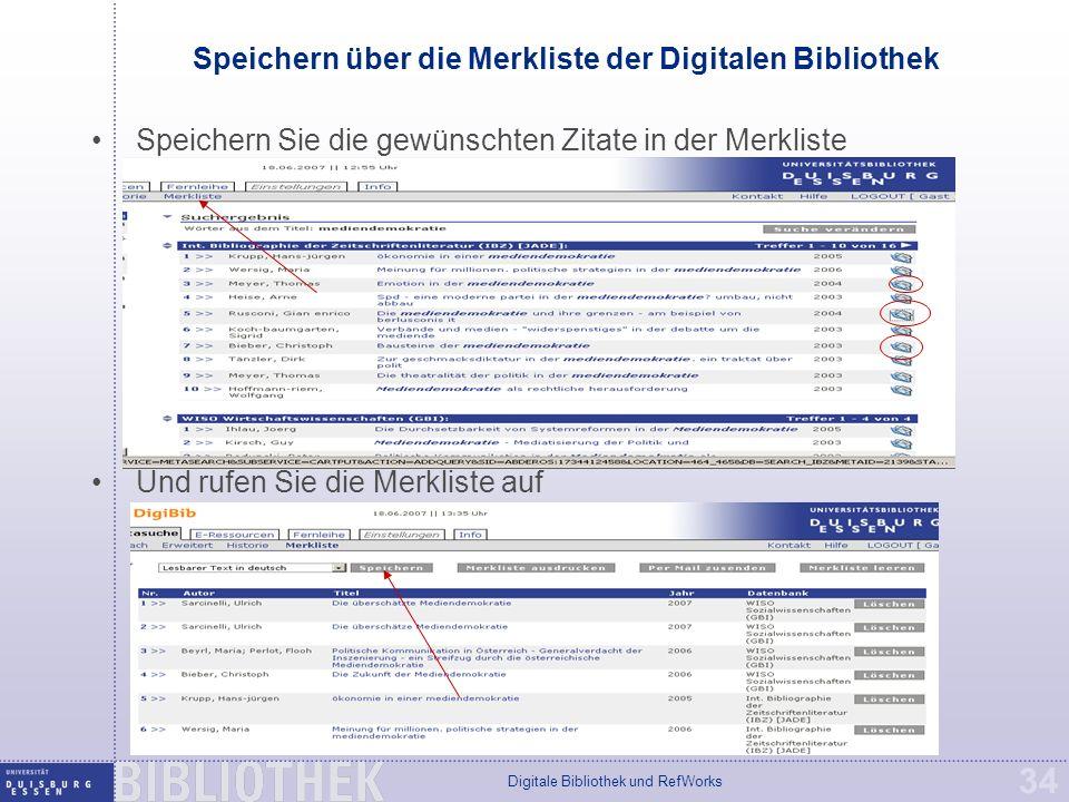Digitale Bibliothek und RefWorks 34 Speichern über die Merkliste der Digitalen Bibliothek Speichern Sie die gewünschten Zitate in der Merkliste Und rufen Sie die Merkliste auf