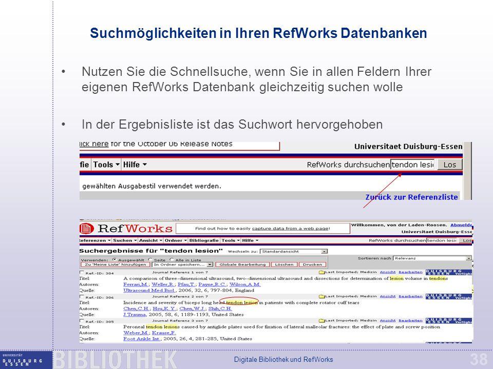 Digitale Bibliothek und RefWorks 38 Suchmöglichkeiten in Ihren RefWorks Datenbanken Nutzen Sie die Schnellsuche, wenn Sie in allen Feldern Ihrer eigenen RefWorks Datenbank gleichzeitig suchen wolle In der Ergebnisliste ist das Suchwort hervorgehoben