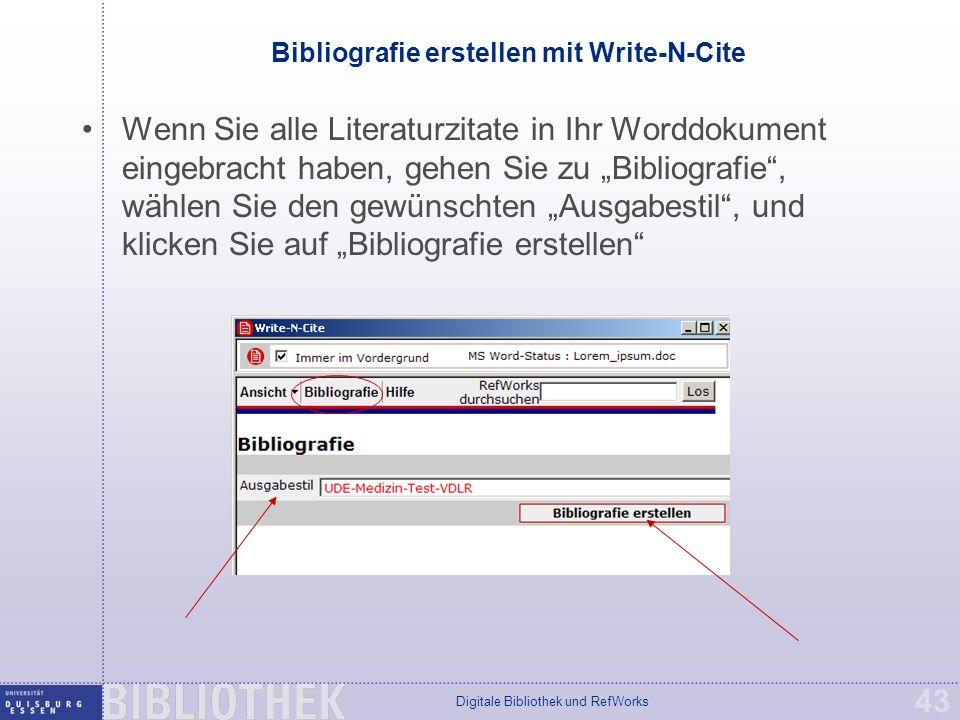 """Digitale Bibliothek und RefWorks 43 Bibliografie erstellen mit Write-N-Cite Wenn Sie alle Literaturzitate in Ihr Worddokument eingebracht haben, gehen Sie zu """"Bibliografie , wählen Sie den gewünschten """"Ausgabestil , und klicken Sie auf """"Bibliografie erstellen"""