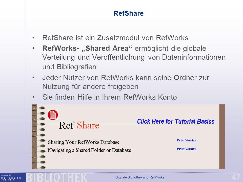 """Digitale Bibliothek und RefWorks 47 RefShare RefShare ist ein Zusatzmodul von RefWorks RefWorks- """"Shared Area ermöglicht die globale Verteilung und Veröffentlichung von Dateninformationen und Bibliografien Jeder Nutzer von RefWorks kann seine Ordner zur Nutzung für andere freigeben Sie finden Hilfe in Ihrem RefWorks Konto"""