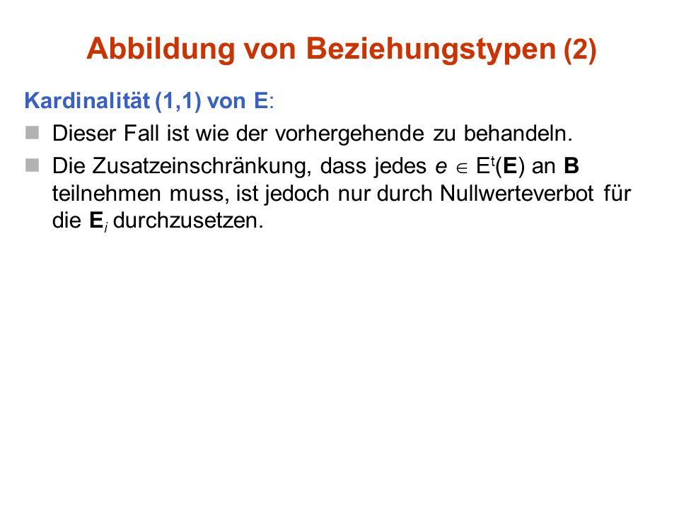 Kardinalität (1,1) von E: Dieser Fall ist wie der vorhergehende zu behandeln.