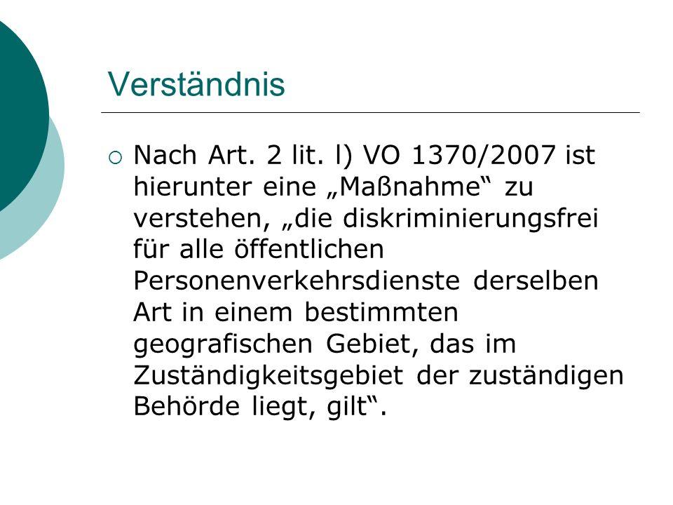 """Verständnis  Nach Art. 2 lit. l) VO 1370/2007 ist hierunter eine """"Maßnahme"""" zu verstehen, """"die diskriminierungsfrei für alle öffentlichen Personenver"""