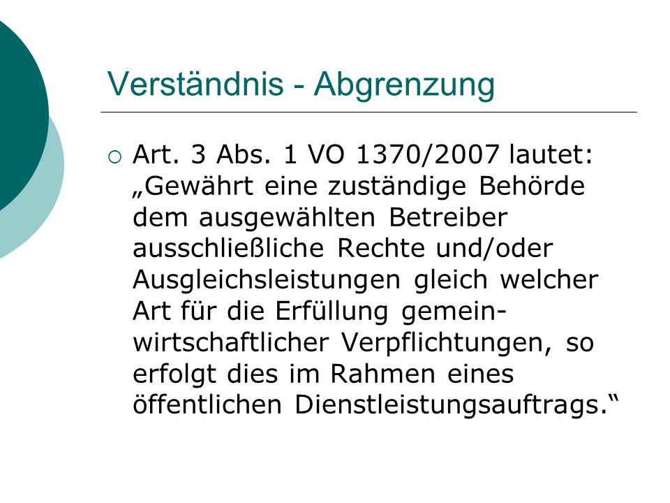 """Verständnis - Abgrenzung  Art. 3 Abs. 1 VO 1370/2007 lautet: """"Gewährt eine zuständige Behörde dem ausgewählten Betreiber ausschließliche Rechte und/o"""
