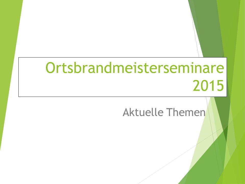 Ortsbrandmeisterseminare 2015 Aktuelle Themen