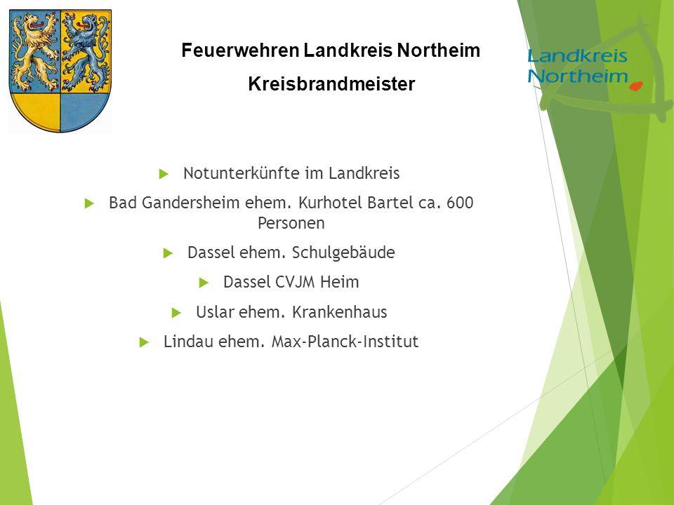 Feuerwehren Landkreis Northeim Kreisbrandmeister  Notunterkünfte im Landkreis  Bad Gandersheim ehem. Kurhotel Bartel ca. 600 Personen  Dassel ehem.