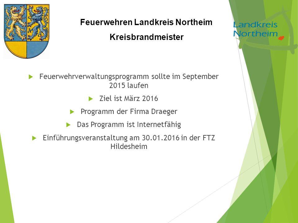 Feuerwehren Landkreis Northeim Kreisbrandmeister  Feuerwehrverwaltungsprogramm sollte im September 2015 laufen  Ziel ist März 2016  Programm der Firma Draeger  Das Programm ist Internetfähig  Einführungsveranstaltung am 30.01.2016 in der FTZ Hildesheim