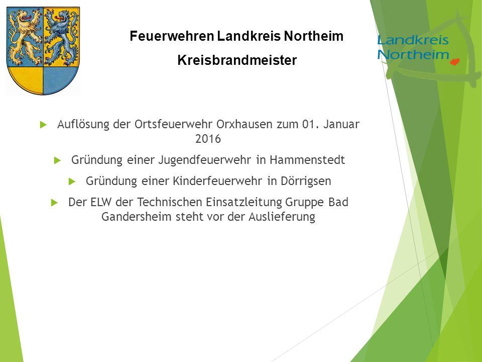 Feuerwehren Landkreis Northeim Kreisbrandmeister  Auflösung der Ortsfeuerwehr Orxhausen zum 01. Januar 2016  Gründung einer Jugendfeuerwehr in Hamme