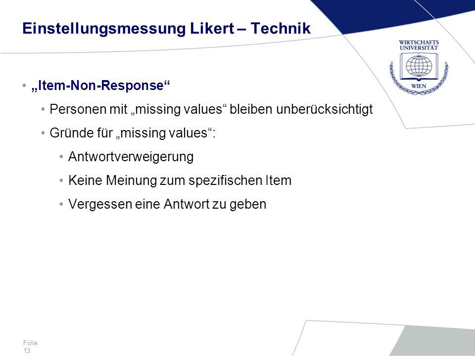 """Folie 13 Einstellungsmessung Likert – Technik """"Item-Non-Response"""" Personen mit """"missing values"""" bleiben unberücksichtigt Gründe für """"missing values"""":"""