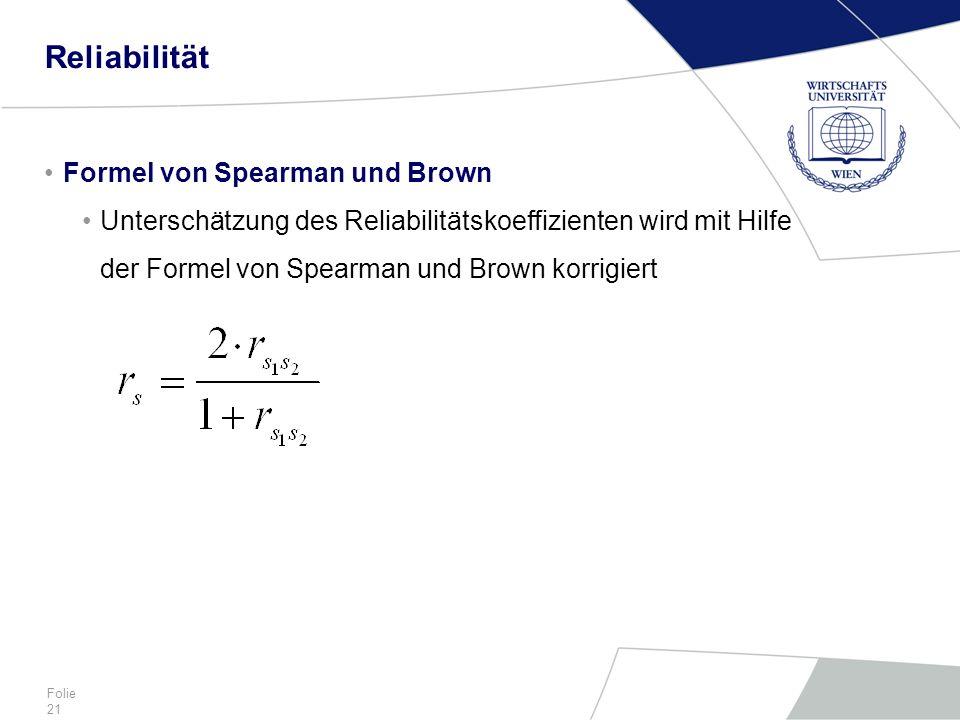 Folie 21 Reliabilität Formel von Spearman und Brown Unterschätzung des Reliabilitätskoeffizienten wird mit Hilfe der Formel von Spearman und Brown kor