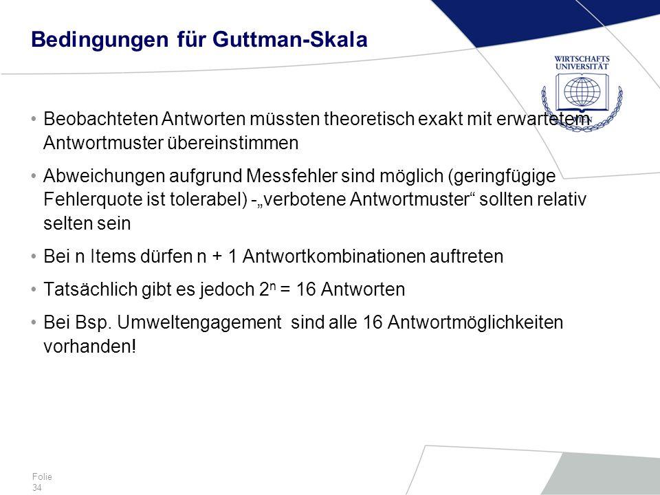 Folie 34 Bedingungen für Guttman-Skala Beobachteten Antworten müssten theoretisch exakt mit erwartetem Antwortmuster übereinstimmen Abweichungen aufgr