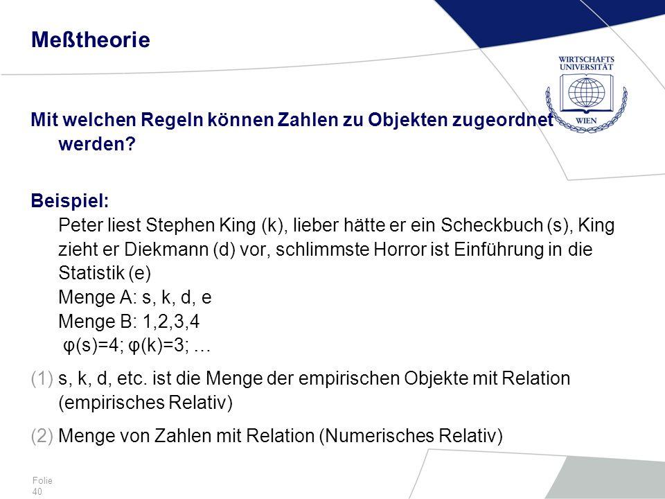 Folie 40 Meßtheorie Mit welchen Regeln können Zahlen zu Objekten zugeordnet werden? Beispiel: Peter liest Stephen King (k), lieber hätte er ein Scheck
