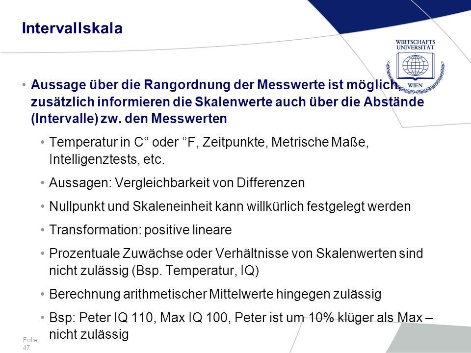 Folie 47 Intervallskala Aussage über die Rangordnung der Messwerte ist möglich, zusätzlich informieren die Skalenwerte auch über die Abstände (Interva