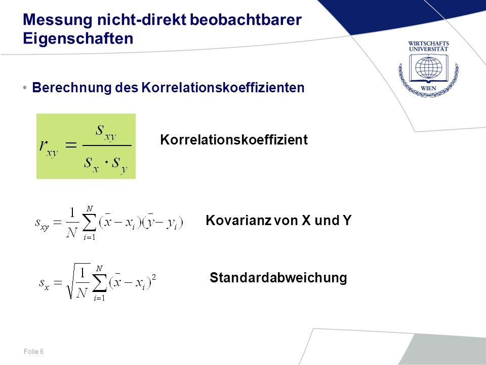 Folie 6 Messung nicht-direkt beobachtbarer Eigenschaften Berechnung des Korrelationskoeffizienten Korrelationskoeffizient Kovarianz von X und Y Standa
