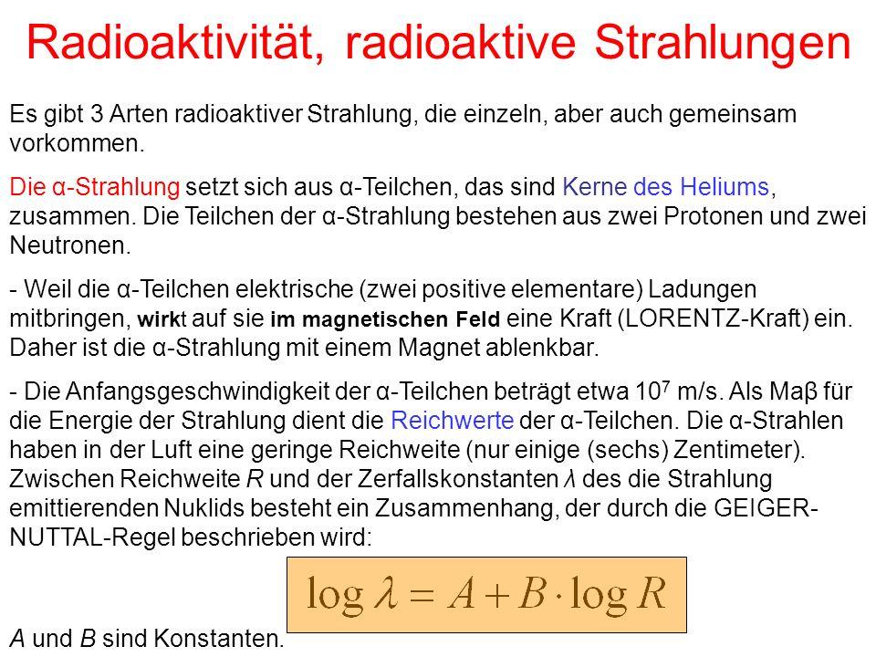 Radioaktivität, radioaktive Strahlungen Es gibt 3 Arten radioaktiver Strahlung, die einzeln, aber auch gemeinsam vorkommen. Die α-Strahlung setzt sich