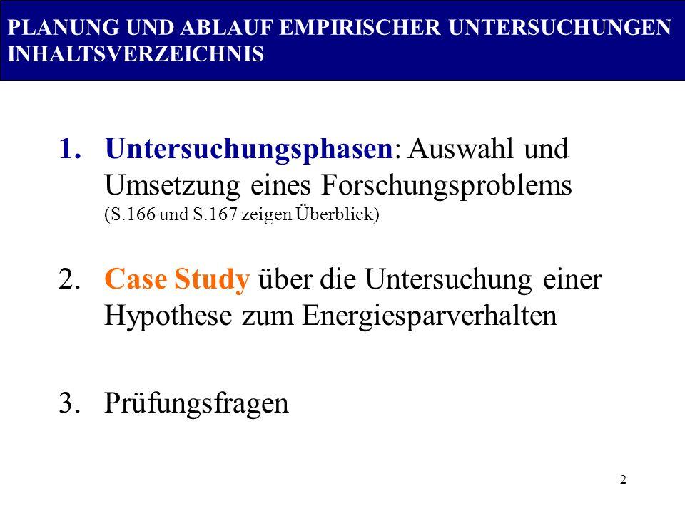 3 PLANUNG UND ABLAUF EMPIRISCHER UNTERSUCHUNGEN CASE STUDY ENERGIESPARVERHALTEN Die Studie wurde von den Universitäten Bern und München im Jahre 1991 durchgeführt 1992 wurde in Bern eine erneute Erhebung als Panel realisiert 1993/1994 wurde auf Basis dieser Studien in der Schweiz eines landesweite Befragung mit einer Zufallsstichprobe von ca.