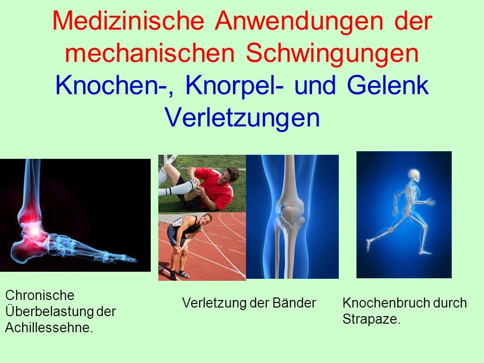 Medizinische Anwendungen der mechanischen Schwingungen Knochen-, Knorpel- und Gelenk Verletzungen Chronische Überbelastung der Achillessehne. Verletzu