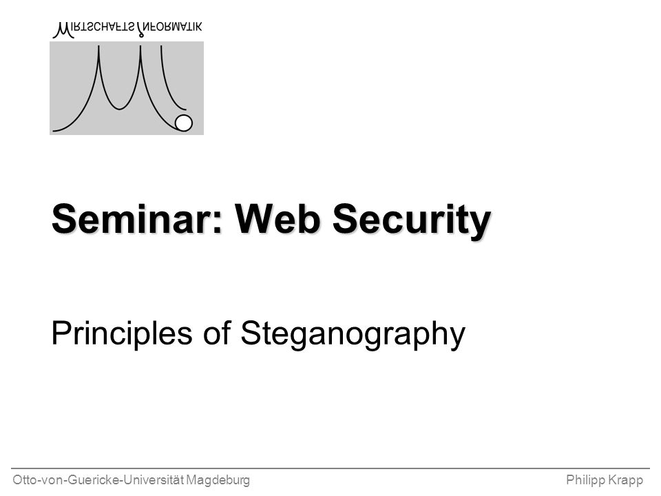 Otto-von-Guericke-Universität MagdeburgPhilipp Krapp Seminar: Web Security Principles of Steganography