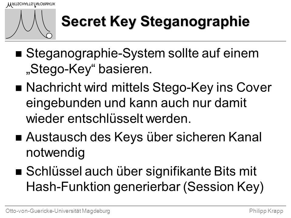 """Otto-von-Guericke-Universität MagdeburgPhilipp Krapp Secret Key Steganographie n Steganographie-System sollte auf einem """"Stego-Key"""" basieren. n Nachri"""