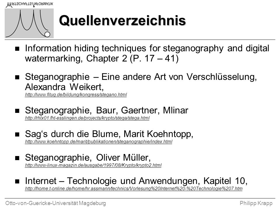 Otto-von-Guericke-Universität MagdeburgPhilipp Krapp Quellenverzeichnis n Information hiding techniques for steganography and digital watermarking, Chapter 2 (P.