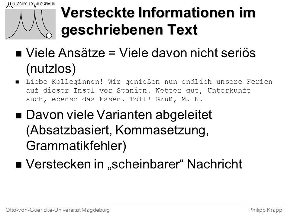 Otto-von-Guericke-Universität MagdeburgPhilipp Krapp Versteckte Informationen im geschriebenen Text n Viele Ansätze = Viele davon nicht seriös (nutzlos) n Liebe Kolleginnen.