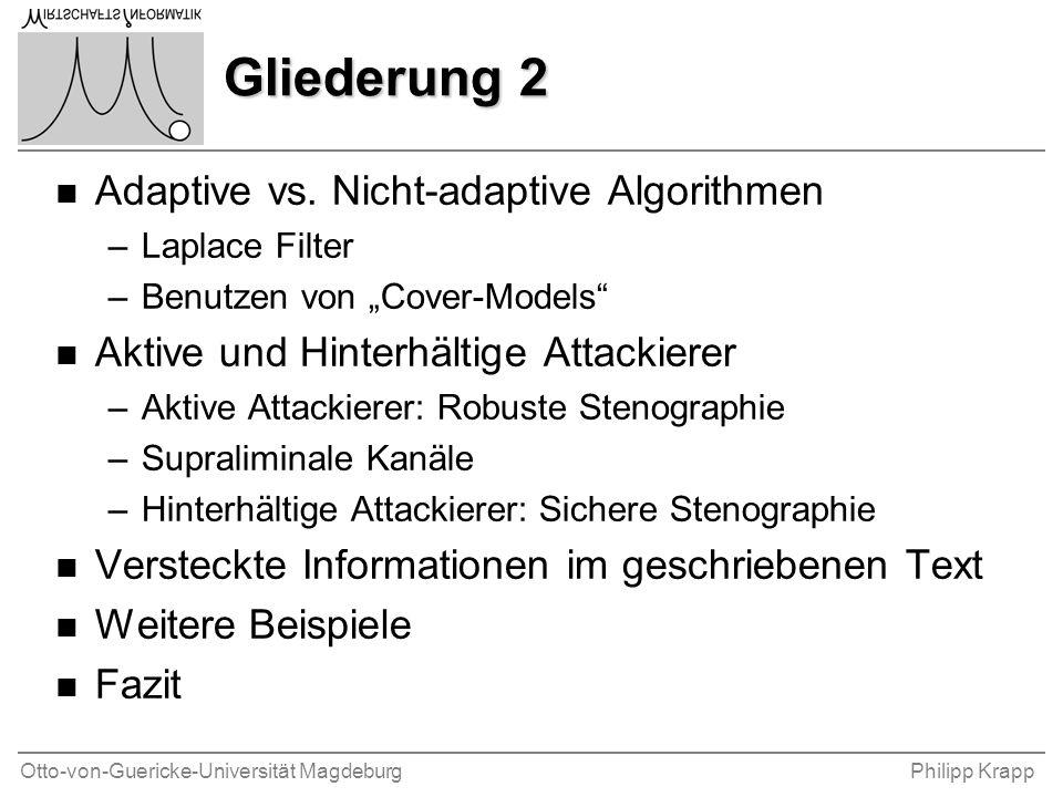 """Otto-von-Guericke-Universität MagdeburgPhilipp Krapp Gliederung 2 n Adaptive vs. Nicht-adaptive Algorithmen –Laplace Filter –Benutzen von """"Cover-Model"""