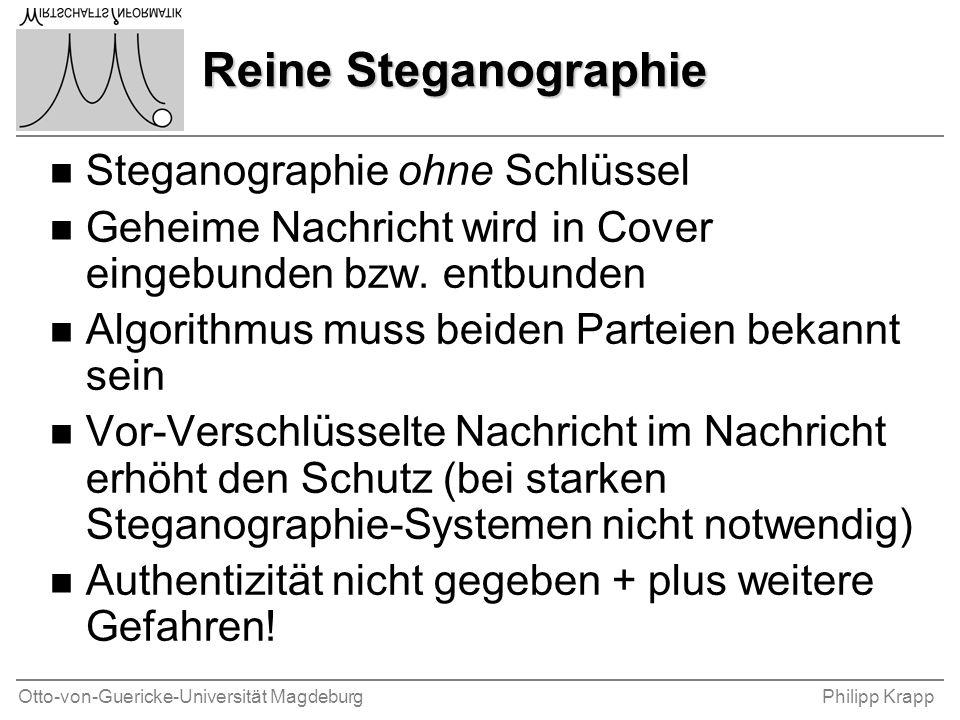 Otto-von-Guericke-Universität MagdeburgPhilipp Krapp Reine Steganographie n Steganographie ohne Schlüssel n Geheime Nachricht wird in Cover eingebunden bzw.