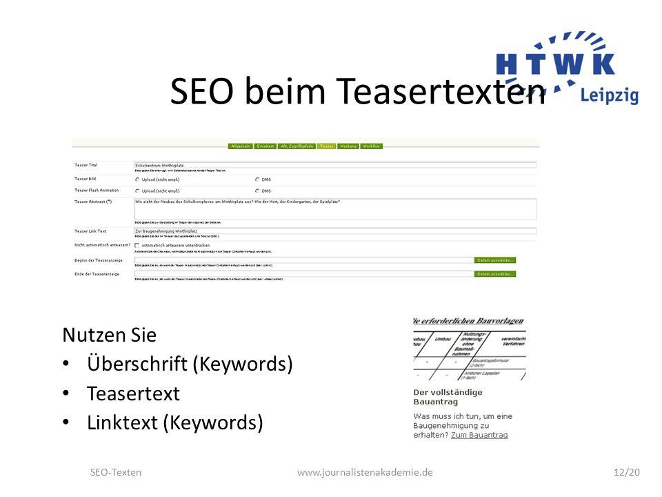 SEO-Textenwww.journalistenakademie.de12/20 SEO beim Teasertexten Nutzen Sie Überschrift (Keywords) Teasertext Linktext (Keywords)