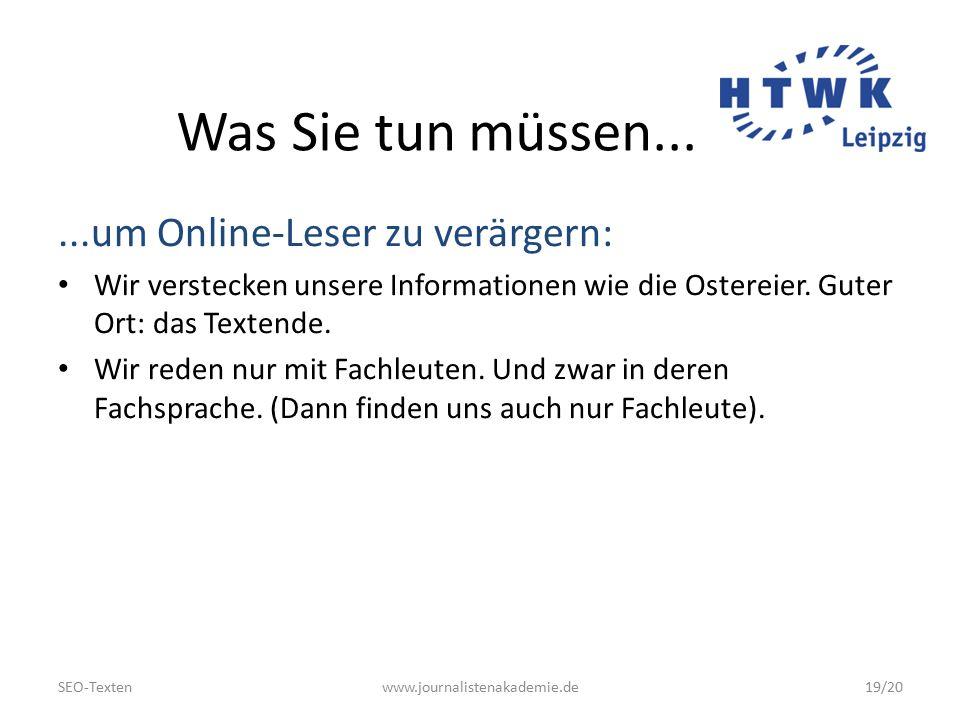 SEO-Textenwww.journalistenakademie.de19/20 Was Sie tun müssen......um Online-Leser zu verärgern: Wir verstecken unsere Informationen wie die Ostereier.