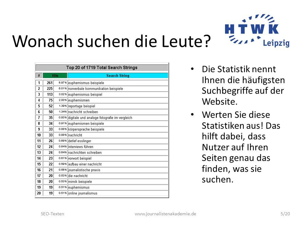 SEO-Textenwww.journalistenakademie.de16/20 SEO texten Nicht für Google, sondern für die Nutzer schreiben Welche Wörter verwendet Ihre Zielgruppe.