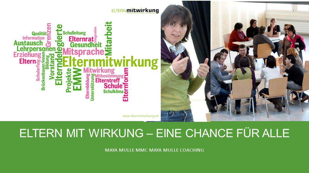 ELTERN MIT WIRKUNG – EINE CHANCE FÜR ALLE MAYA MULLE MMC MAYA MULLE COACHING