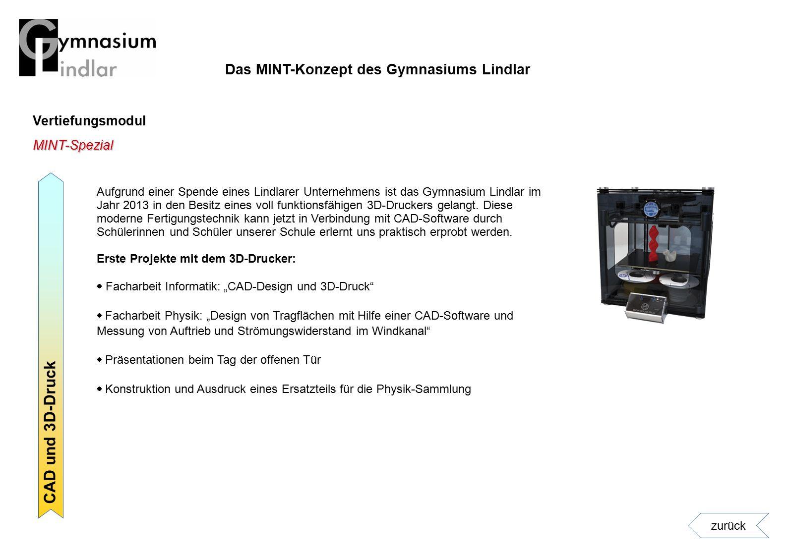 Vertiefungsmodul CAD und 3D-Druck MINT-Spezial Aufgrund einer Spende eines Lindlarer Unternehmens ist das Gymnasium Lindlar im Jahr 2013 in den Besitz