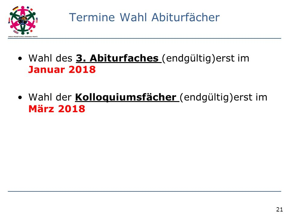Termine Wahl Abiturfächer Wahl des 3. Abiturfaches (endgültig)erst im Januar 2018 Wahl der Kolloquiumsfächer (endgültig)erst im März 2018 21