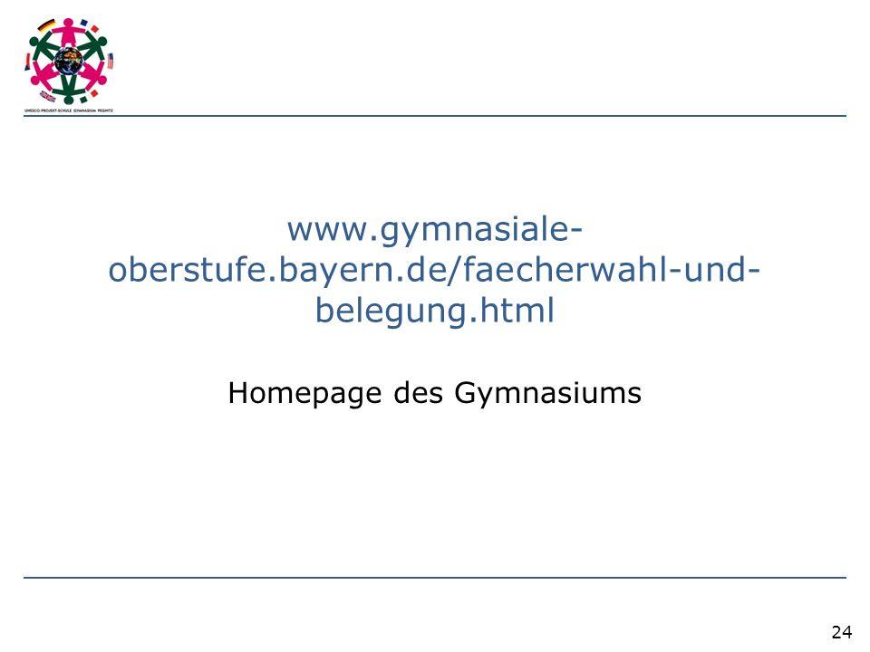 www.gymnasiale- oberstufe.bayern.de/faecherwahl-und- belegung.html Homepage des Gymnasiums 24