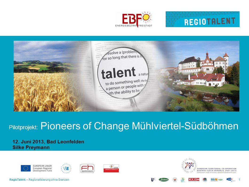 RegioTalent – Regionalisierung ohne Grenzen1 Pilotprojekt: Pioneers of Change Mühlviertel-Südböhmen 12.