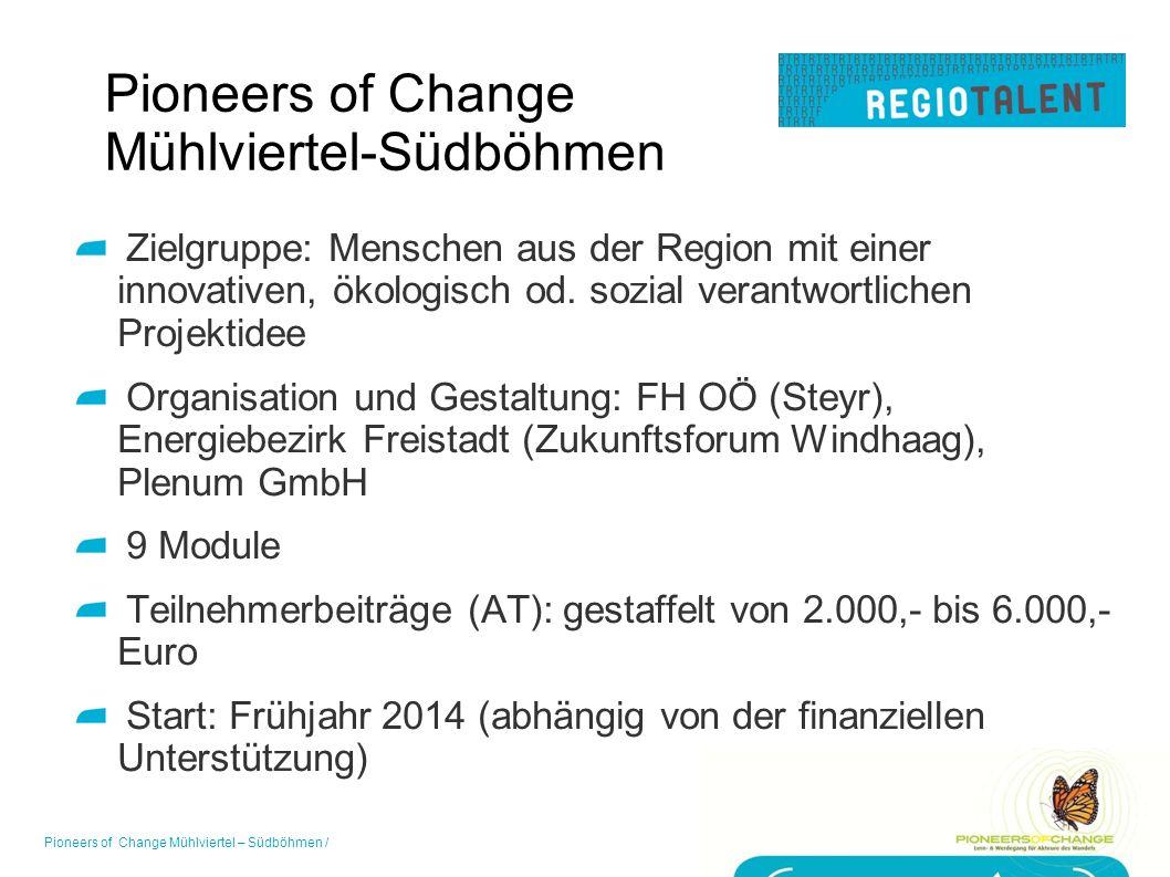 Pioneers of Change Mühlviertel-Südböhmen Zielgruppe: Menschen aus der Region mit einer innovativen, ökologisch od.