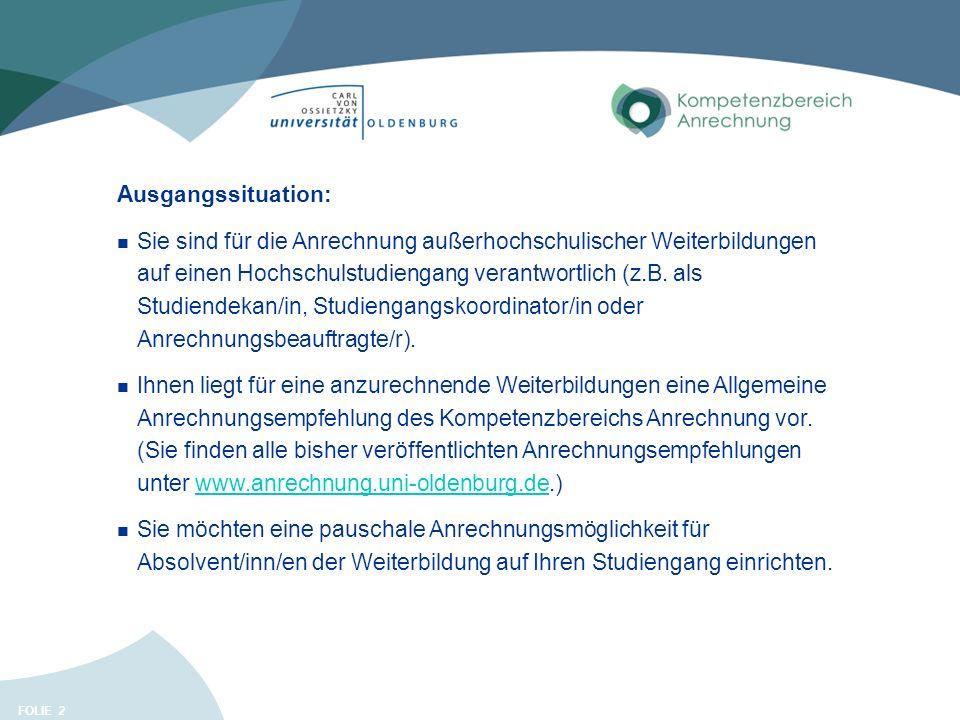 FOLIE 23 Kontakt Kompetenzbereich Anrechnung Carl von Ossietzky Universität Oldenburg 26111 Oldenburg http://www.anrechnung.uni-oldenburg.de anrechnung@uni-oldenburg.de Dr.