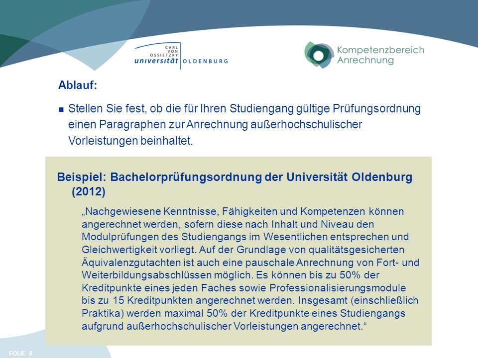 """FOLIE 8 Beispiel: Bachelorprüfungsordnung der Universität Oldenburg (2012) """"Nachgewiesene Kenntnisse, Fähigkeiten und Kompetenzen können angerechnet werden, sofern diese nach Inhalt und Niveau den Modulprüfungen des Studiengangs im Wesentlichen entsprechen und Gleichwertigkeit vorliegt."""