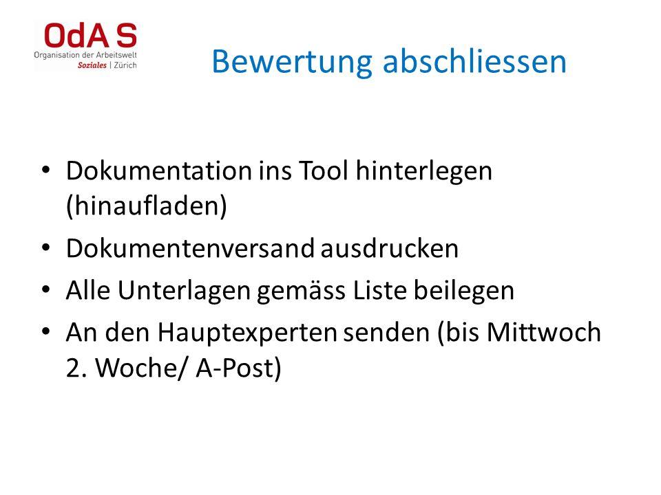 Bewertung abschliessen Dokumentation ins Tool hinterlegen (hinaufladen) Dokumentenversand ausdrucken Alle Unterlagen gemäss Liste beilegen An den Haup