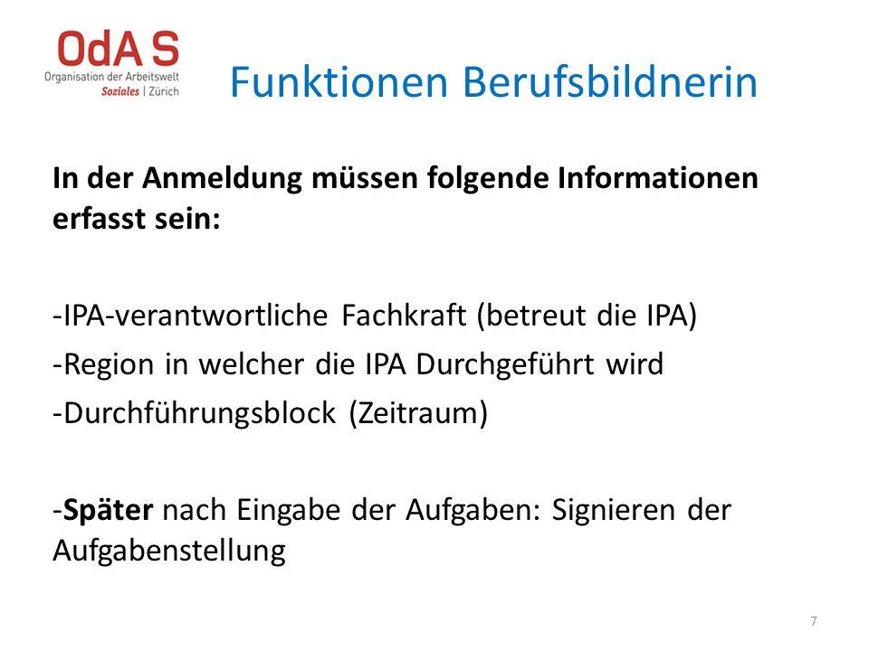 Funktionen Berufsbildnerin In der Anmeldung müssen folgende Informationen erfasst sein: -IPA-verantwortliche Fachkraft (betreut die IPA) -Region in we