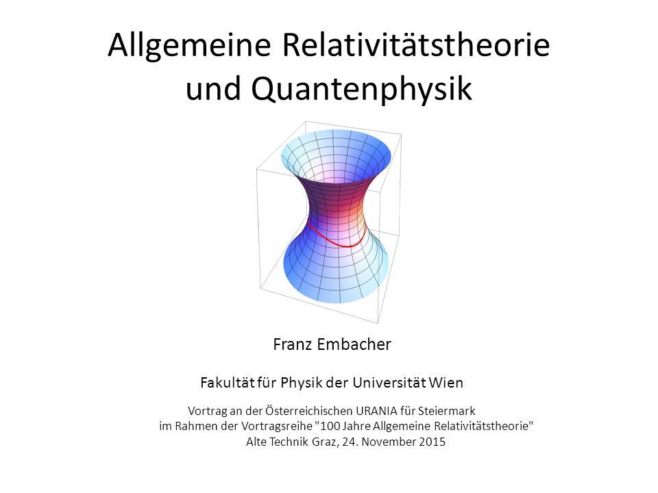 Allgemeine Relativitätstheorie und Quantenphysik Franz Embacher Fakultät für Physik der Universität Wien Vortrag an der Österreichischen URANIA für St