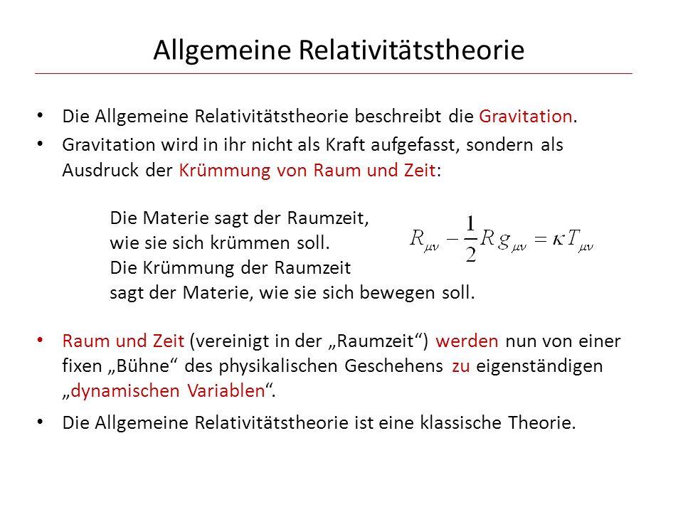 Die Allgemeine Relativitätstheorie beschreibt die Gravitation. Gravitation wird in ihr nicht als Kraft aufgefasst, sondern als Ausdruck der Krümmung v