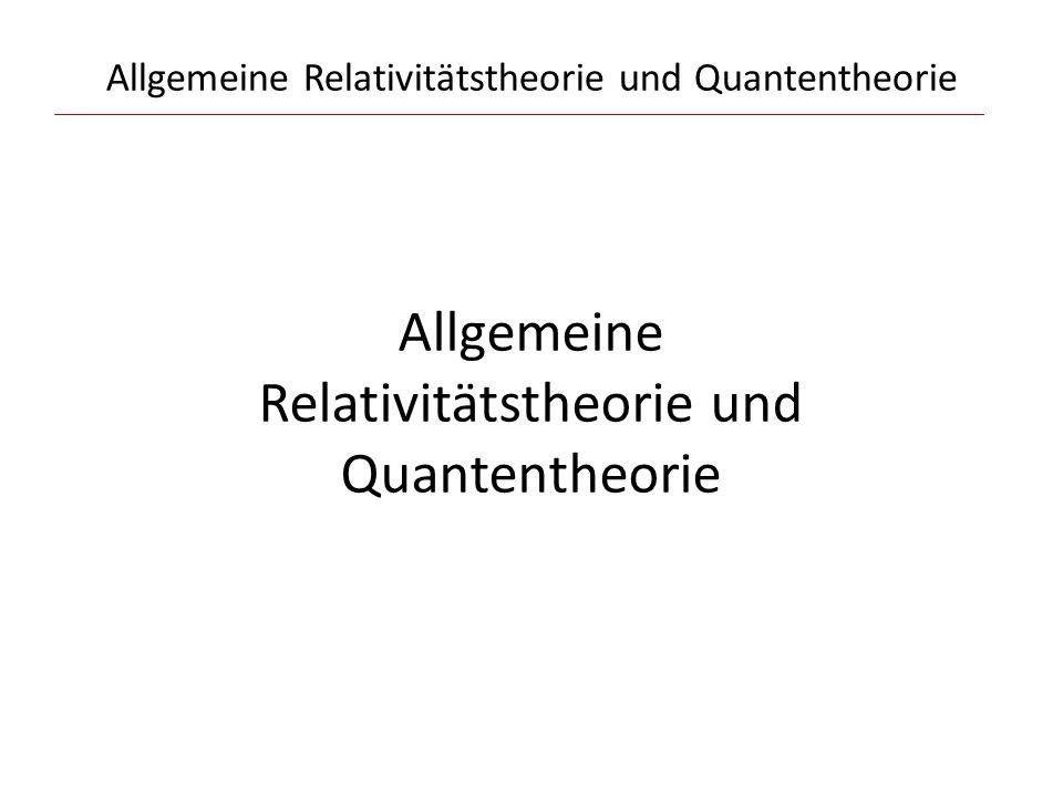 Allgemeine Relativitätstheorie und Quantentheorie